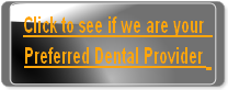 Click to see if we are your   Preferred Dental Provider